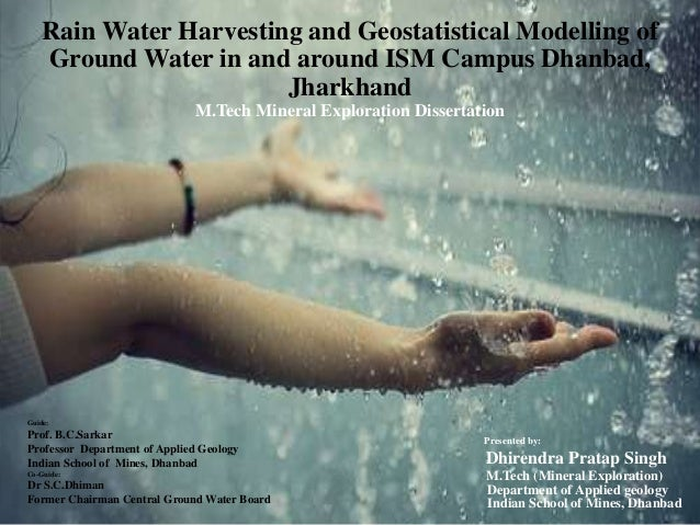 Rain Water Harvesting and Geostatistical Modelling of Ground Water in and around ISM Campus Dhanbad, Jharkhand M.Tech Mine...