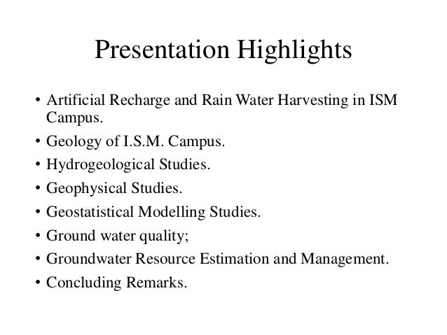 Presentation Highlights • Artificial Recharge and Rain Water Harvesting in ISM Campus. • Geology of I.S.M. Campus. • Hydro...