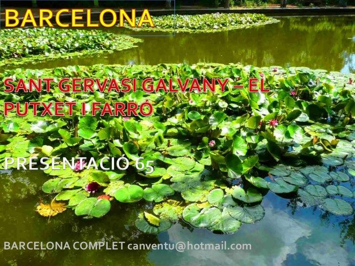 BARCELONA<br />SANT GERVASI GALVANY – EL PUTXET I FARRÓ<br />PRESENTACIÓ 65<br />BARCELONA COMPLET canventu@hotmail.com<br />