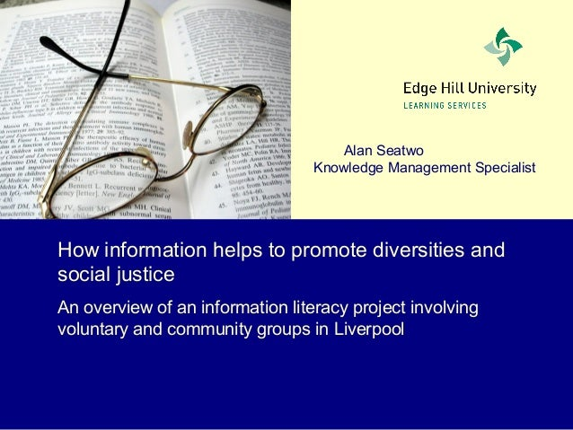 Alan Seatwo Knowledge Management Specialist How information helps to promote diversities and social justice An overview of...