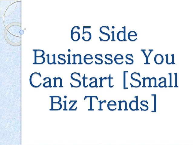 65 side businesses you can start small biz trends