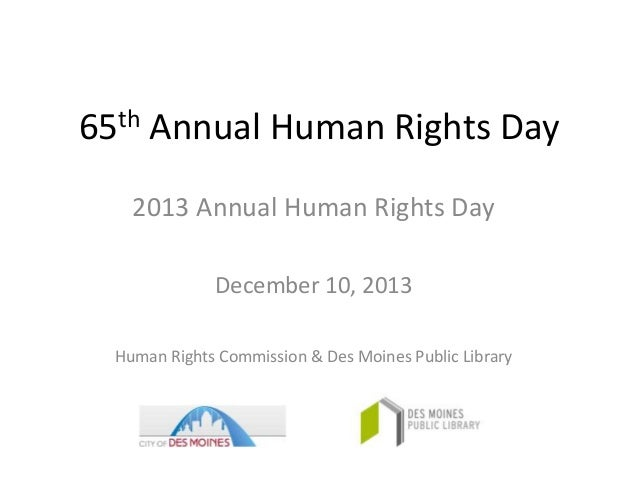 th 65  Annual Human Rights Day  2013 Annual Human Rights Day December 10, 2013 Human Rights Commission & Des Moines Public...