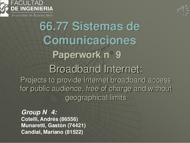 Broadband Internet: Projects to provide Internet broadband access for public audience, free of charge and without geograph...