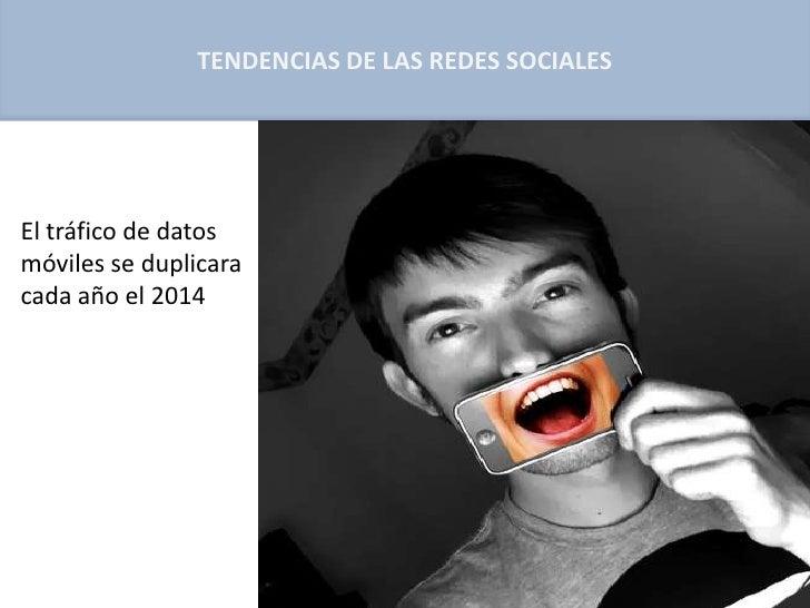 TENDENCIAS DE LAS REDES SOCIALESEl tráfico de datosmóviles se duplicaracada año el 2014