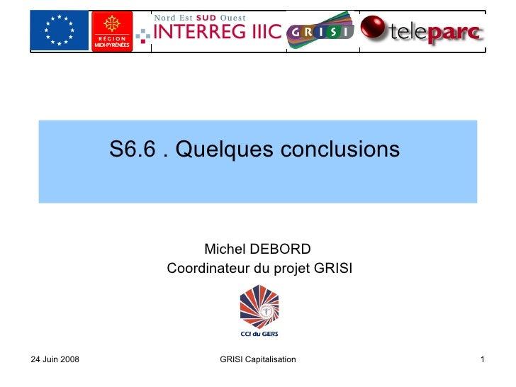 S6.6 . Quelques conclusions  Michel DEBORD  Coordinateur du projet GRISI