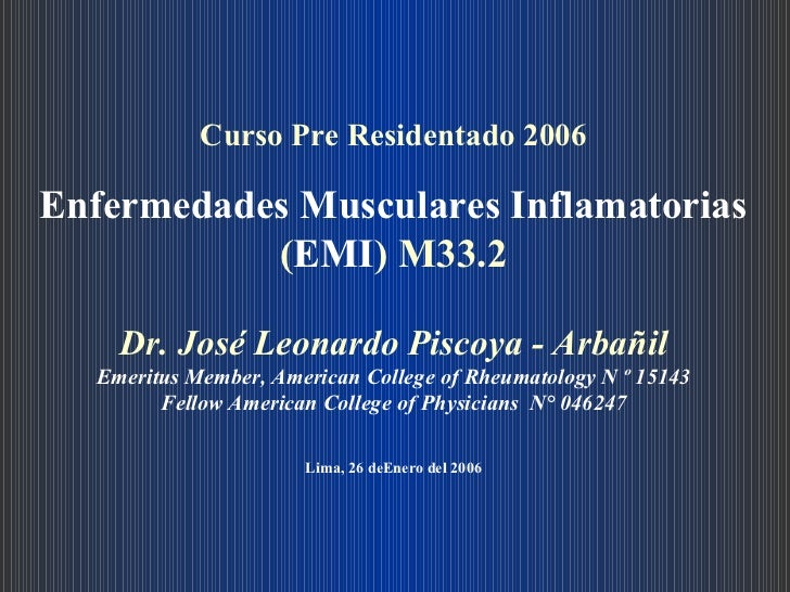 Curso Pre Residentado 2006 Enfermedades Musculares Inflamatorias  ( EMI ) M33.2 Dr. José Leonardo Piscoya - Arbañil Emerit...
