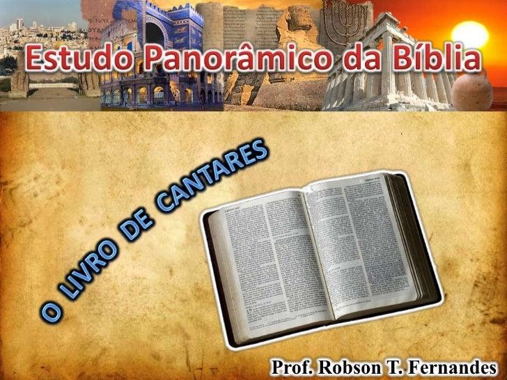 Estudo Panorâmico da Bíblia<br />O  LIVRO  DE  CANTARES<br />Prof. Robson T. Fernandes<br />