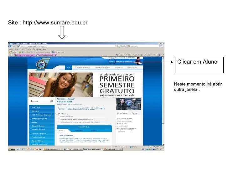 Site : http://www.sumare.edu.br Clicar em  Aluno Neste momento irá abrir outra janela .
