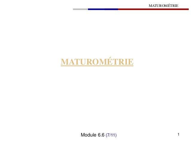 MATUROMÉTRIE MATUROMÉTRIE Module 6.6 (7/11) 1