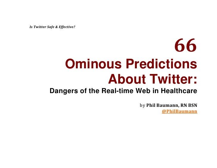 Is Twitter Safe & Effective?<br />66<br />Ominous Predictions <br />About Twitter:<br />Dangers of the Real-time Web in He...
