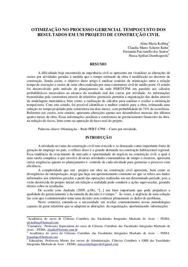 OTIMIZAÇÃO NO PROCESSO GERENCIAL TEMPO/CUSTO DOS RESULTADOS EM UM PROJETO DE CONSTRUÇÃO CIVIL Aline Maria Kolling2 Claudia...
