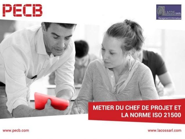 METIER DU CHEF DE PROJET ET LA NORME ISO 21500 www.lacossarl.com PECB Authorized Training Partner1