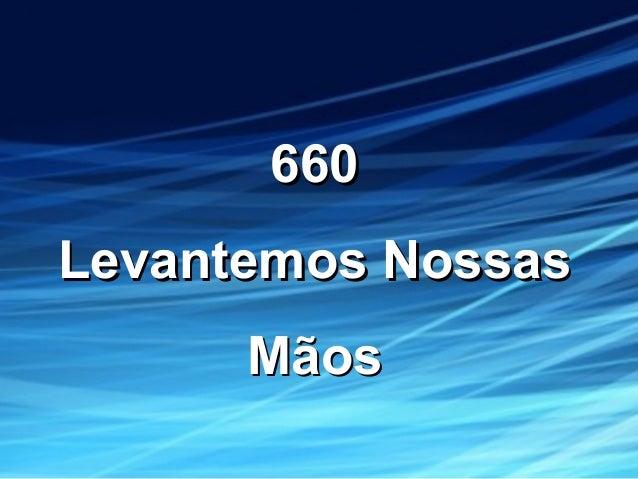 660660 Levantemos NossasLevantemos Nossas MãosMãos
