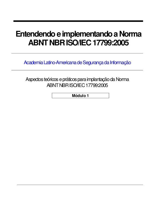 EntendendoeimplementandoaNormaABNTNBRISO/IEC17799:2005AcademiaLatino-AmericanadeSegurançadaInformaçãoAspectosteóricoseprát...