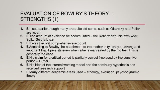 evaluation of bowlby's attachment theory essay John bowlby, a 20th century psychologist and psychiatrist, helped develop the  concept of attachment theory, which examined the impact of.