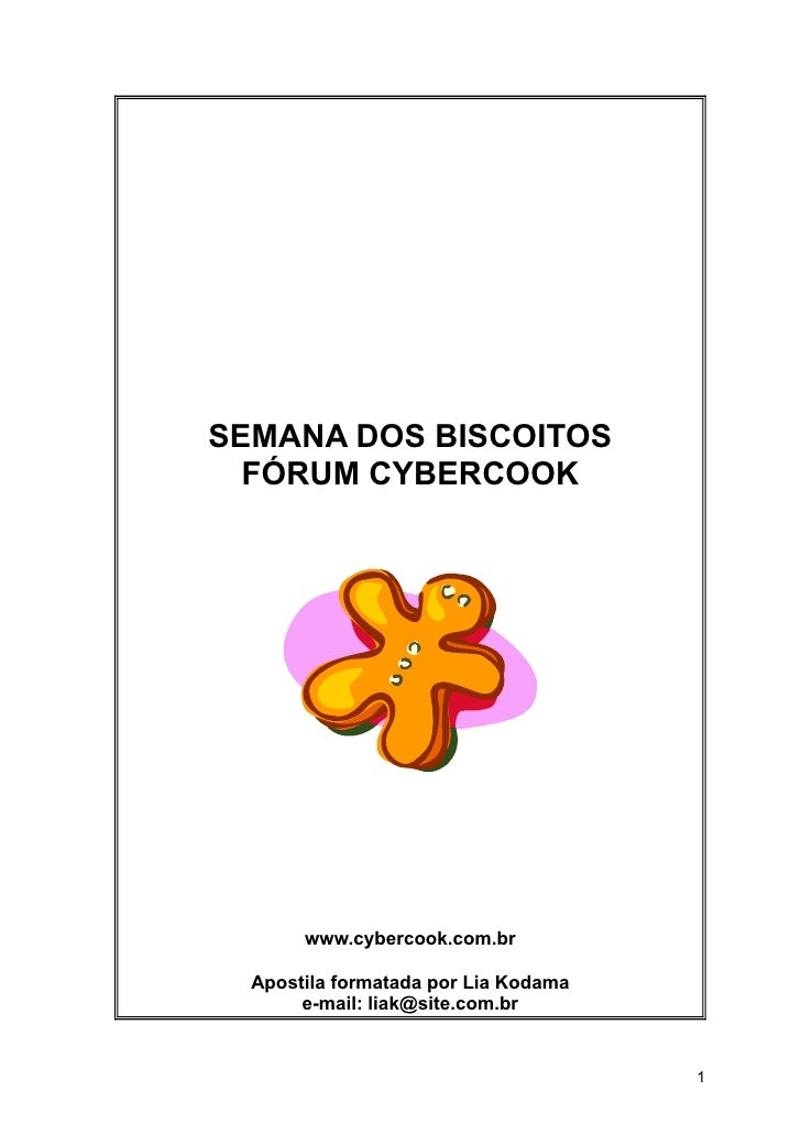 SEMANA DOS BISCOITOS   FÓRUM CYBERCOOK            www.cybercook.com.br    Apostila formatada por Lia Kodama        e-mail:...