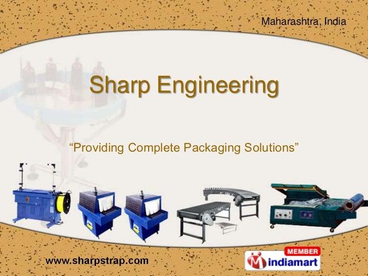"Maharashtra, India   Sharp Engineering""Providing Complete Packaging Solutions"""