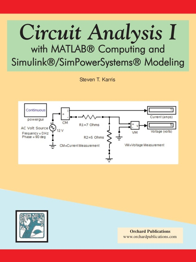 Circuit Analysis I  with MATLAB® Computing and Simulink®/SimPowerSystems® Modeling Steven T. Karris  Orchard Publications ...