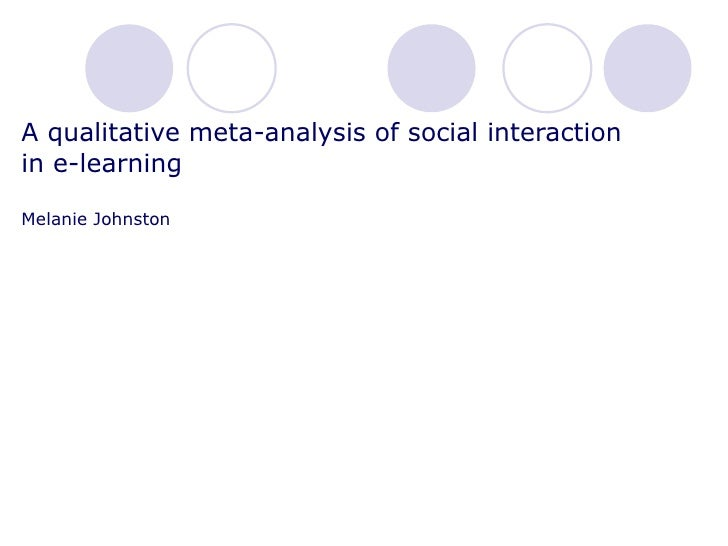 A qualitative meta-analysis of social interaction  in e-learning Melanie Johnston