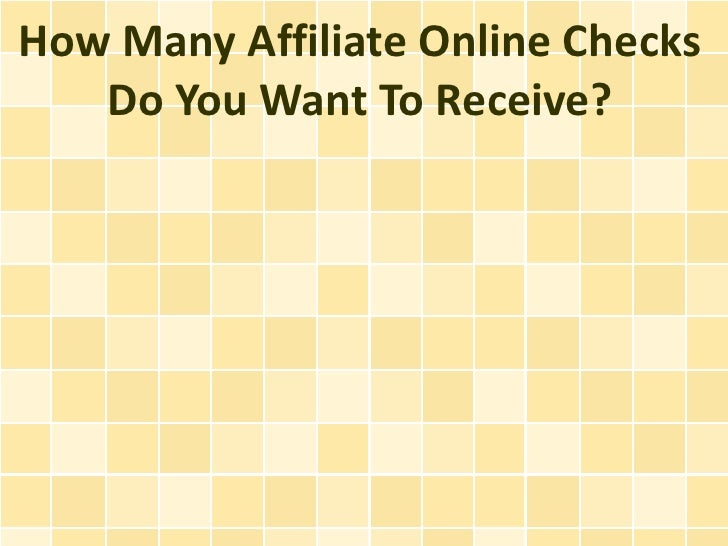 How Many Affiliate Online Checks   Do You Want To Receive?