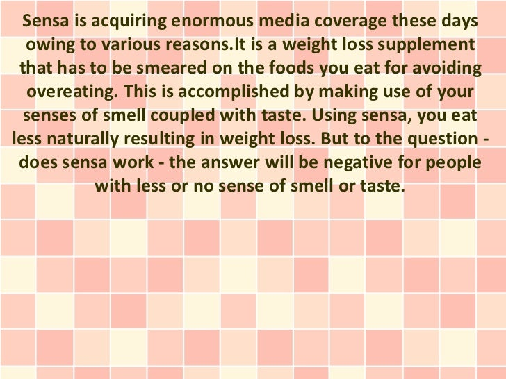 Sensa is acquiring enormous media coverage these days  owing to various reasons.It is a weight loss supplement that has to...