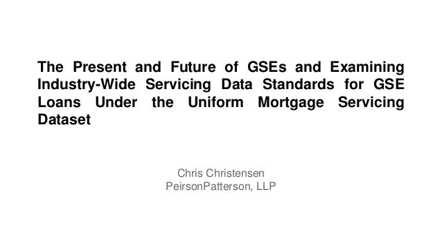 The Present and Future of GSEs and Examining Industry-Wide Servicing Data Standards for GSE Loans Under the Uniform Mortga...