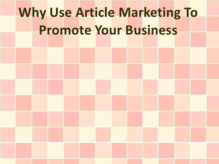 Why Use Article Marketing To  Promote Your Business