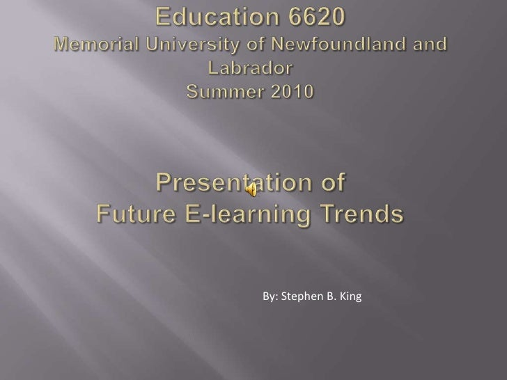 Education 6620Memorial University of Newfoundland and LabradorSummer 2010Presentation of Future E-learning Trends<br />By:...