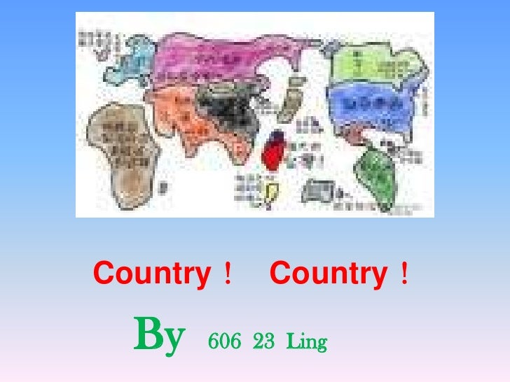 Country!   Country!<br />By  606  23  Ling<br />