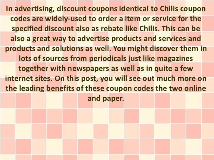 In advertising, discount coupons identical to Chilis coupon  codes are widely-used to order a item or service for the  spe...