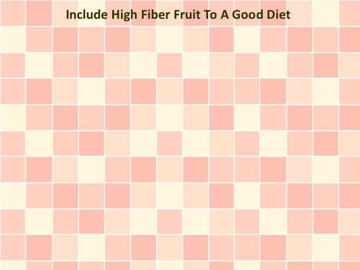 Include High Fiber Fruit To A Good Diet