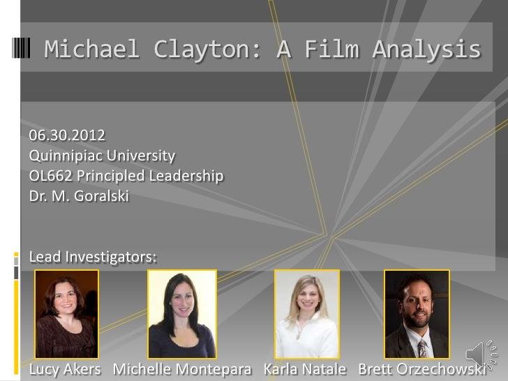 Michael Clayton: A Film Analysis06.30.2012Quinnipiac UniversityOL662 Principled LeadershipDr. M. GoralskiLead Investigator...