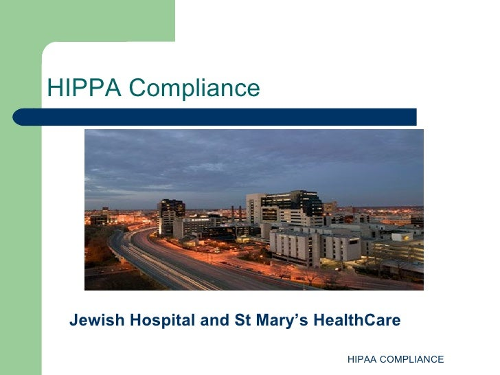 HIPPA Compliance Jewish Hospital and St Mary's HealthCare                                  HIPAA COMPLIANCE