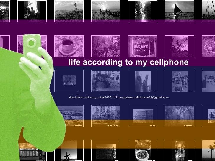 life according to my cellphone albert dean atkinson, nokia 6630,  1.3 megapixels, adatkinson63@gmail.com