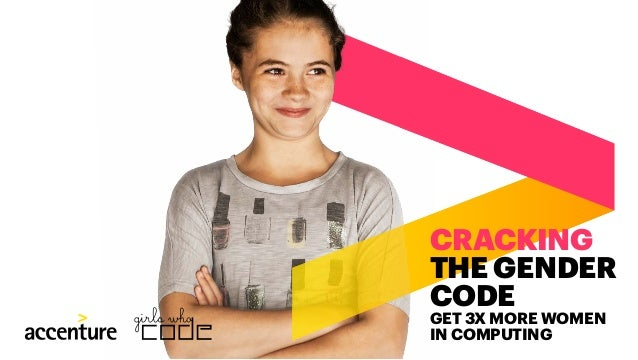 GET 3X MORE WOMEN IN COMPUTING CRACKING THE GENDER CODE