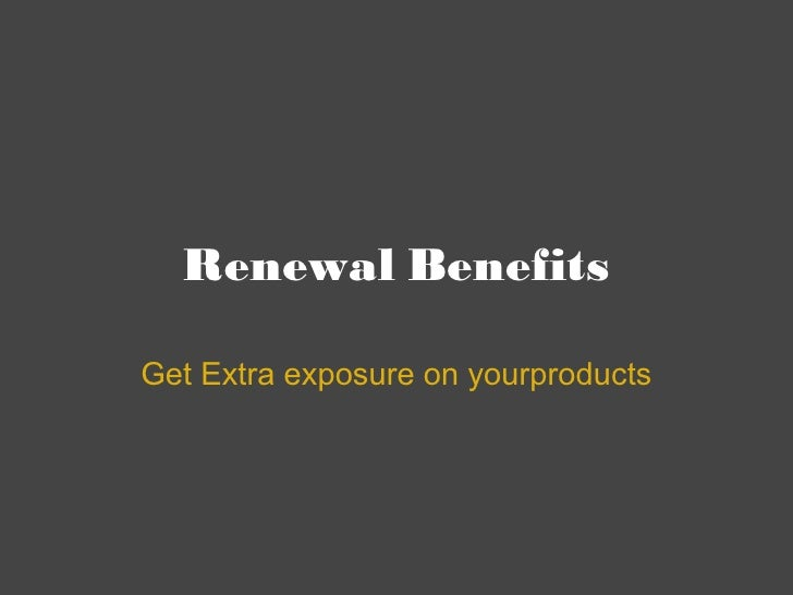 Renewal Benefits Get Extra exposure on yourproducts