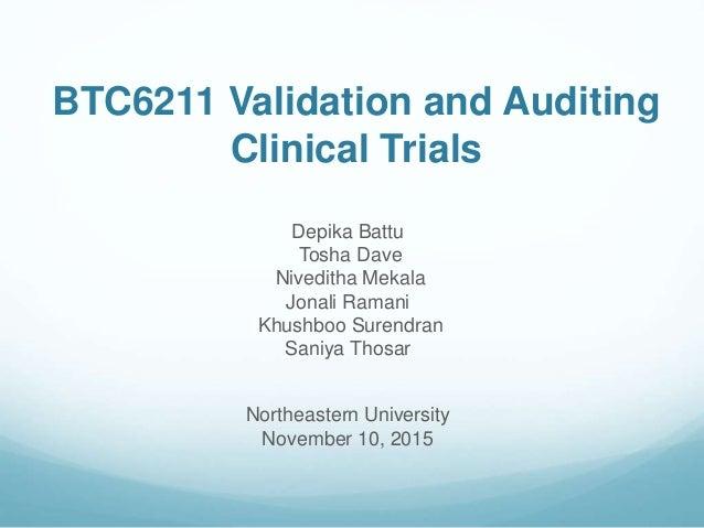 BTC6211 Validation and Auditing Clinical Trials Depika Battu Tosha Dave Niveditha Mekala Jonali Ramani Khushboo Surendran ...