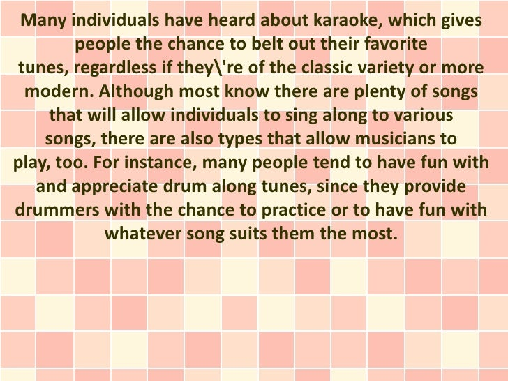 Many individuals have heard about karaoke, which gives        people the chance to belt out their favoritetunes, regardles...