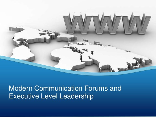 Modern Communication Forums and Executive Level Leadership