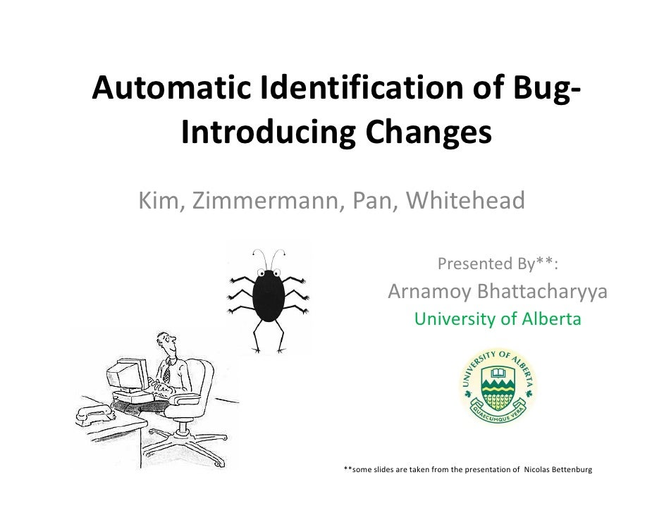 Automatic Identification of Bug-    Introducing Changes   Kim, Zimmermann, Pan, Whitehead                                 ...