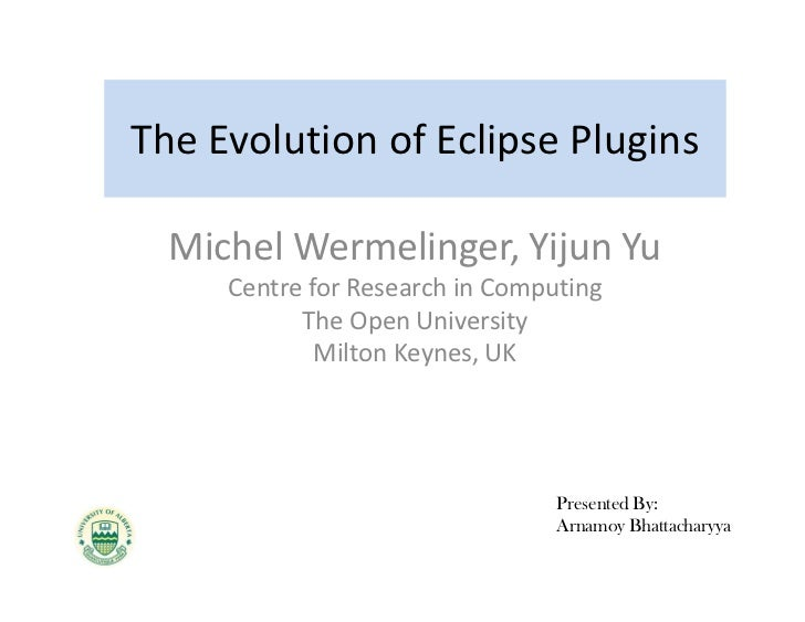 The Evolution of Eclipse Plugins  Michel Wermelinger, Yijun Yu     Centre for Research in Computing           The Open Uni...