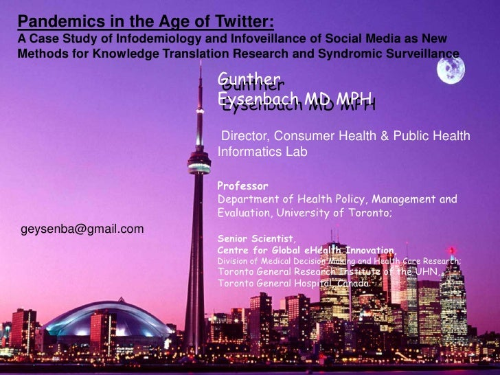 Gunther Eysenbach MD MPH<br />Gunther Eysenbach MD MPH<br />Pandemics in the Age of Twitter: A Case Study of Infodemiology...