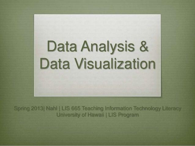 Data Analysis &          Data VisualizationSpring 2013| Nahl | LIS 665 Teaching Information Technology Literacy           ...