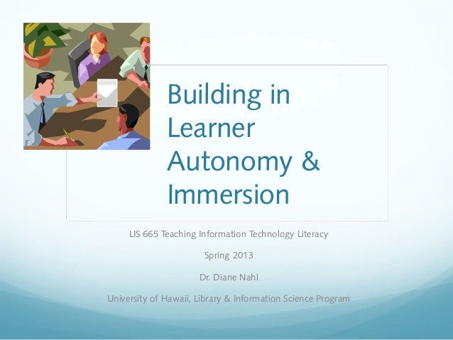 Building in              Learner              Autonomy &              Immersion     LIS 665 Teaching Information Technolog...