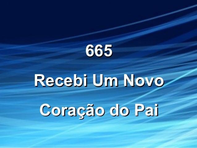 665665 Recebi Um NovoRecebi Um Novo Coração do PaiCoração do Pai