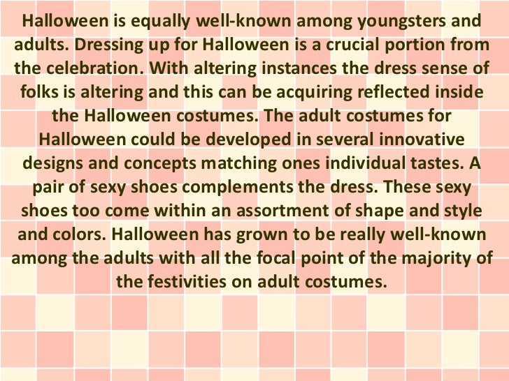 Halloween is equally well-known among youngsters andadults. Dressing up for Halloween is a crucial portion fromthe celebra...