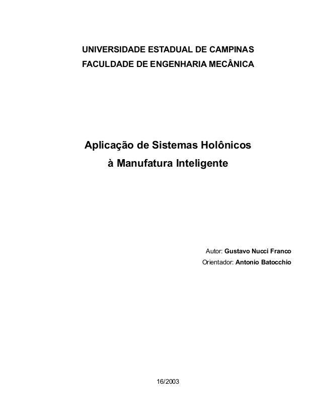 UNIVERSIDADE ESTADUAL DE CAMPINAS FACULDADE DE ENGENHARIA MECÂNICA Aplicação de Sistemas Holônicos à Manufatura Inteligent...