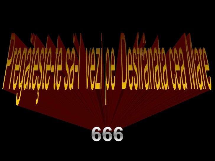 Pregăteşte-te să-l  vezi pe  Desfrânata cea Mare<br />666<br />