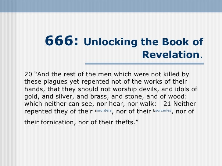 "666:  Unlocking the Book   of Revelation . 20 ""And the rest of the men which were not killed by these plagues yet repented..."