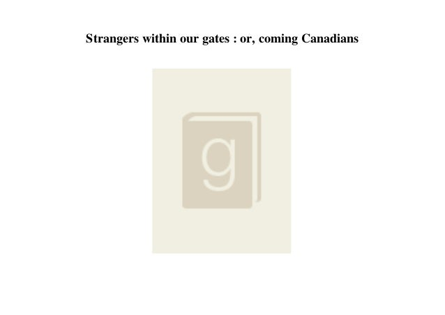 Strangers within our gates : or, coming Canadians